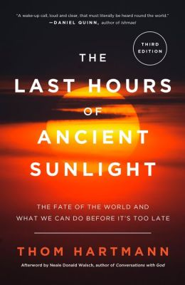 Last Hours of Ancient Sunlight: The Fate of the World and What We Can Do Before It's Too Late