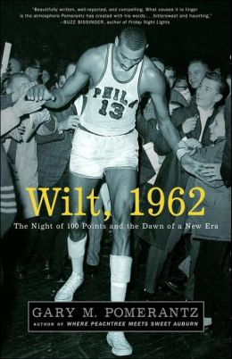 Wilt 1962: The Night of 100 Points and the Dawn of a New Era