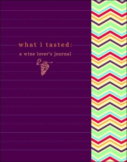 What I Tasted: A Wine Lover's Journal