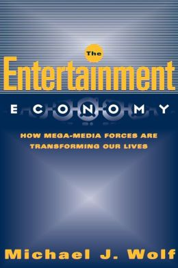 Entertainment Economy: How Mega-Media Forces Are Transforming Our Lives