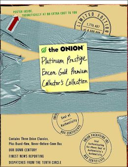 The Onion Platinum Prestige, Encore Gold Premium Collector's Collection: Our Dumb Century, Finest News Reporting, Dispatches From the Tenth Circle