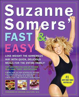 Suzanne Somers' Fast & Easy: Lose Weight the Somersize Way with Quick, Delicious Meals for the Entire Family!