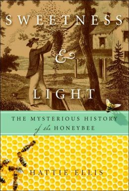 Sweetness and Light: The Mysterious History of the Honeybee