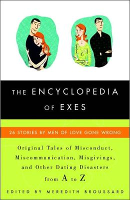 Encyclopedia of Exes: 26 Stories by Men of Love Gone Wrong