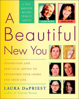 A Beautiful New You: Inspiration and Practical Advice to Transform Your Looks and Your Life--Without Cosmetic Surgery