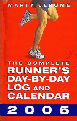 2005 The Complete Runners Day-By-Day Log and Calendar