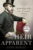 Book Cover Image. Title: The Heir Apparent:  A Life of Edward VII, the Playboy Prince, Author: Jane Ridley