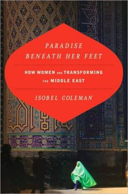 Paradise Beneath Her Feet: How Women Are Transforming the Middle East