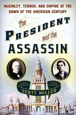 The President and the Assassin: McKinley, Terror, and Empire at the Dawn of the American Century