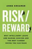 Book Cover Image. Title: Risk/Reward:  Why Intelligent Leaps and Daring Choices Are the Best Career Moves You Can Make, Author: Anne Kreamer