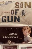 Book Cover Image. Title: Son of a Gun:  A Memoir, Author: Justin St. Germain