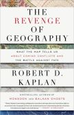 Book Cover Image. Title: The Revenge of Geography:  What the Map Tells Us about Coming Conflicts and the Battle against Fate, Author: Robert D. Kaplan