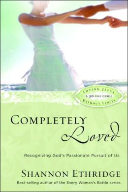 Completely Loved: Recognizing God's Passionate Pursuit of Us