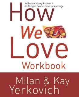 How We Love Workbook: A Revolutionary Approach to Deeper Connections in Marriage
