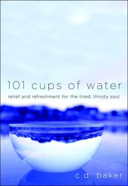 101 Cups of Water: Relief and Refreshment for the Tired, Thirsty Soul