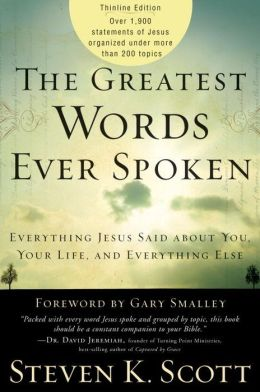 The Greatest Words Ever Spoken: Everything Jesus Said about You, Your Life, and Everything Else