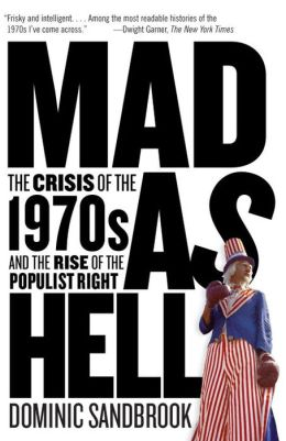 Mad as Hell: The Crisis of the 1970s and the Rise of the Populist Right