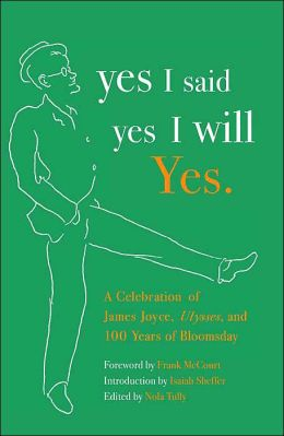 Yes I Said Yes I Will Yes: A Celebration of James Joyce, Ulysses, and 100 Years of Bloomsday
