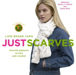 Lion Brand Yarn: Just Scarves: Favorite Patterns to Knit and Crochet