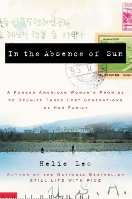 In the Absence of Sun: A Korean American Woman's Promise to Reunite Three Lost Generations of Her Family