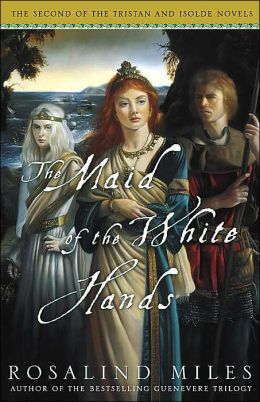 The Maid of the White Hands (Tristan and Isolde Trilogy #2)