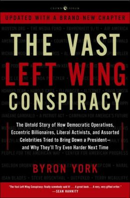 The Vast Left Wing Conspiracy: The Untold Story of how Democratic Operatives, Eccentric Billionaires, Liberal Activists, and Assorted Celebrities Tried to Bring Down a President--and Why