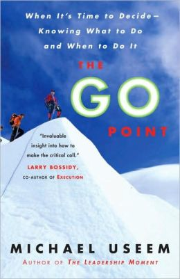 The Go Point: When It's Time to Decide - Knowing What to Do and When to Do It
