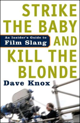 Strike the Ba and Kill the Blonde: An Insider's Guide to Film Slang