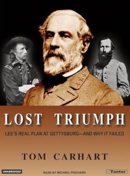 Lost Triumph: Lee's Real Plan at Gettysburg- And Why It Failed