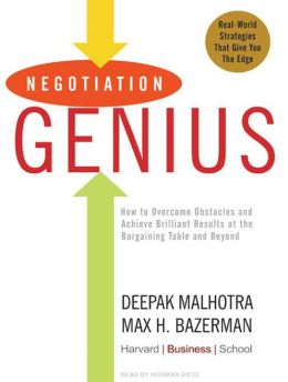 Negotiation Genius: How to Overcome Obstacles and Achieve Brilliant Results at the Bargaining Table and Beyond