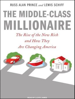 The Middle-Class Millionaire: The Rise of the New Rich and How They Are Changing America