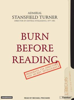 Burn Before Reading: Presidents, CIA Directors, and Secret Intelligence