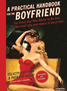A Practical Handbook for the Boyfriend: What Every Girl Needs to Know