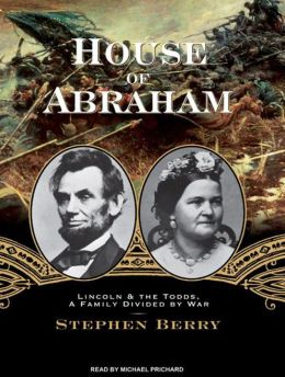 House of Abraham: Lincoln & the Todds, a Family Divided by War