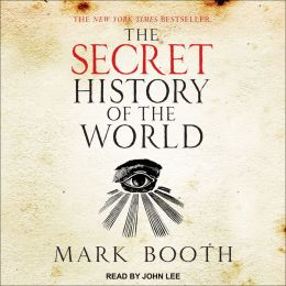The Secret History of the World: As Laid Down by the Secret Societies