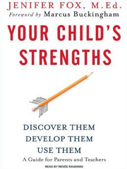 Your Child's Strengths: Discover Them, Develop Them, Use Them; A Guide for Parents and Teachers
