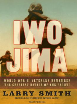 Iwo Jima: World War II Veterans Remember the Greatest Battle of the Pacific