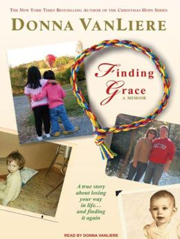 Finding Grace: A True Story about Losing Your Way in Life... And Finding It Again