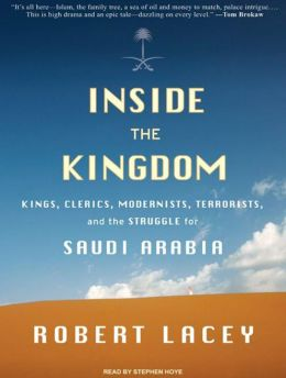 Inside the Kingdom: Kings, Clerics, Modernists, Terrorists, and the Struggle for Saudi Arabia (Library Edition)