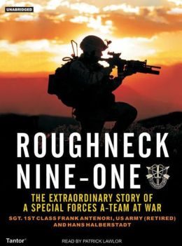Roughneck Nine-One: The Extraordinary Story of a Special Forces A-team at War Hans Halberstadt