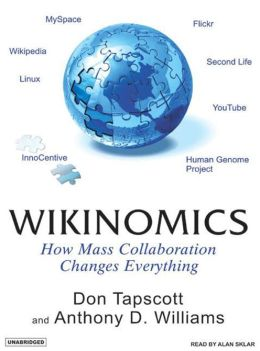 Wikinomics: How Mass Collaboration Changes Everything