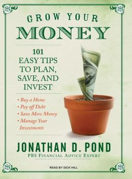 Grow Your Money!: 101 Easy Tips to Plan, Save, and Invest 101 Easy Tips to Plan, Save, and Invest