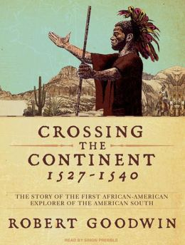 Crossing the Continent 1527-1540: The Story of the First African American Explorer of the American South