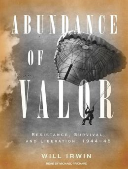 Abundance of Valor: Resistance, Liberation, and Survival: 1944-45