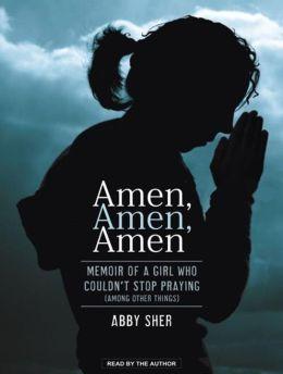 Amen, Amen, Amen: Memoir of a Girl Who Couldn't Stop Praying (Among Other Things)