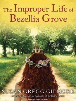 The Improper Life of Bezellia Grove: A Novel