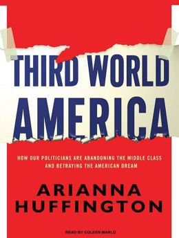 Third World America: How Our Politicians Are Abandoning the Middle Class and Betraying the American Dream