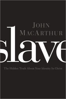Slave: The Hidden Truth About Your Identity in Christ