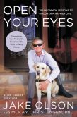 Book Cover Image. Title: Open Your Eyes:  10 Uncommon Lessons to Discover a Happier Life, Author: Jake Olson