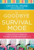 Book Cover Image. Title: Say Goodbye to Survival Mode:  9 Simple Strategies to Stress Less, Sleep More, and Restore Your Passion for Life, Author: Crystal Paine